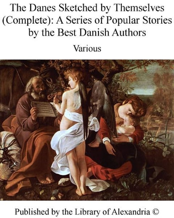 The Danes Sketched by Themselves (Complete): A Series of Popular Stories by The Best Danish Authors ebook by Various Authors