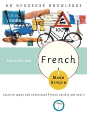 French Made Simple - Learn to speak and understand French quickly and easily ebook by Kobo.Web.Store.Products.Fields.ContributorFieldViewModel