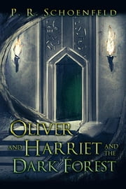 Oliver and Harriet and the Dark Forest ebook by P. R. Schoenfeld