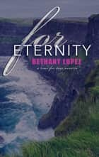 For Eternity: A Time for Love Series Novella ebook by Bethany Lopez