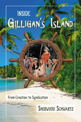 Inside Gilligan's Island: From Creation to Syndication ebook by Sherwood Schwartz
