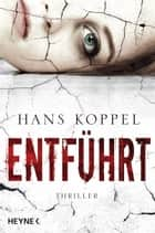 Entführt - Thriller ebook by Hans Koppel, Maike Dörries, Holger Wolandt