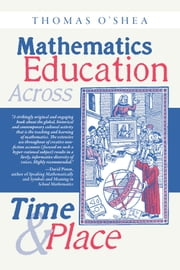 Mathematics Education Across Time and Place - Over Two Millennia from Athens to Zimbabwe ebook by Thomas O'Shea