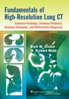 Fundamentals of High-Resolution Lung CT: Common Findings, Common Patterns, Common Diseases, and Differential Diagnosis - Common Findings, Common Patters, Common Diseases and Differential Diagnosis ebook by Brett M. Elicker, W. Richard Webb