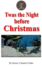 Twas the Night before Christmas by Moore, Clement Clarke (FREE Audiobook Included!) ebook by Moore, Clement Clarke