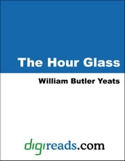 The Hour Glass ebook by Yeats, William Butler