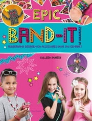 Epic band-it! - rubberband sieraden en accessoires ebook by Colleen Dorsey