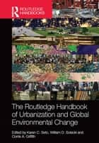 The Routledge Handbook of Urbanization and Global Environmental Change ebook by Karen C. Seto, William D. Solecki, Corrie A. Griffith