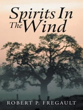 Spirits In The Wind ebook by Robert P. Fregault