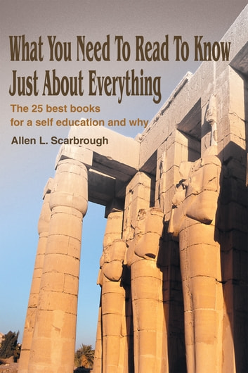 What You Need to Read to Know Just About Everything - The 25 Best Books for a Self Education and Why ebook by Allen L. Scarbrough