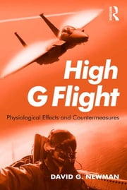 High G Flight - Physiological Effects and Countermeasures ebook by David G. Newman