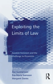 Exploiting the Limits of Law - Swedish Feminism and the Challenge to Pessimism ebook by Åsa Gunnarsson,Eva-Maria Svensson