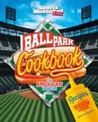 Ballpark Cookbook The American League - Recipes Inspired by Baseball Stadium Foods ebook by Katrina Jorgensen