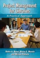 Project Management for Libraries - A Practical Approach ebook by Miriam Pollack, Robin A. Buser