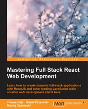 Mastering Full Stack React Web Development ebook by Tomasz Dyl,Kamil Przeorski