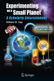 Experimenting on a Small Planet - A Scholarly Entertainment ebook by William W. Hay