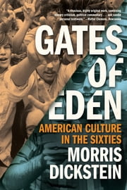 Gates of Eden: American Culture in the Sixties ebook by Morris Dickstein