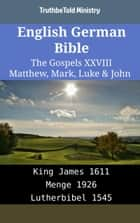 English German Bible - The Gospels XXVIII - Matthew, Mark, Luke & John - King James 1611 - Menge 1926 - Lutherbibel 1545 ebook by TruthBeTold Ministry, Joern Andre Halseth, King James
