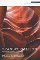 Transformation - The Heart of Paul's Gospel ebook by Michael F. Bird, David A. deSilva