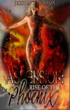 Ascension: Rise of the Phoenix ebook by Jessi McPherson