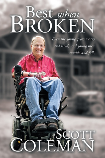 Best When Broken - Even the young grow weary and tired, and young men stumble and fall. ebook by Scott Coleman