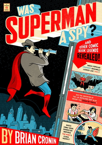 Was Superman a Spy? - And Other Comic Book Legends Revealed ebook by Brian Cronin