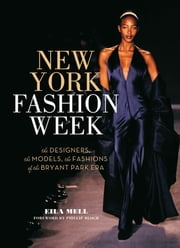 New York Fashion Week - The Designers, the Models, the Fashions of the Bryant Park Era ebook by Eila Mell