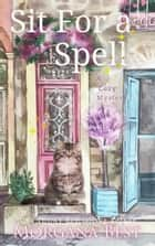 Sit for a Spell - Cozy Mystery ebook by Morgana Best