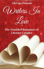 Writers In Love - The Troubled Romances of Literary Couples ebook by LifeCaps