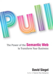 Pull - The Power of the Semantic Web to Transform Your Business ebook by David Siegel