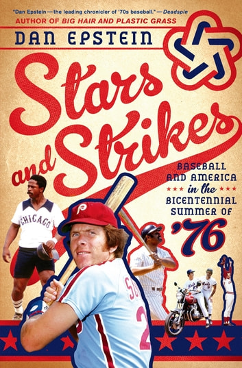 Stars and Strikes - Baseball and America in the Bicentennial Summer of '76 eBook by Dan Epstein