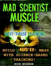 Mad Scientist Muscle: Rest/Pause Training ebook by Nick Nilsson