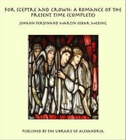 For Sceptre and Crown: A Romance of the Present Time (Complete) ebook by Johann Ferdinand Martin Oskar Meding