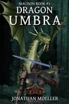 Malison: Dragon Umbra ebook by Jonathan Moeller