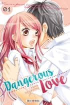 Dangerous Love T01 ebook by Kana Nanajima