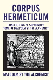 Corpus Hermeticum ebook by Malcolmist The Alchemist