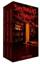 Sherman's Library Trilogy - Sherman's Library, #1 ebook by Ron Ripley