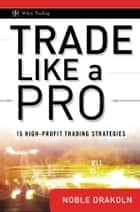 Trade Like a Pro - 15 High-Profit Trading Strategies ebook by Noble DraKoln