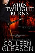 When Twilight Burns - Victoria Book 4 ebook by Colleen Gleason