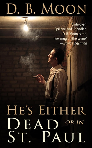 He's Either Dead or in St. Paul ebook by D. B. Moon