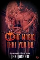 The Magic That You Do ebook by Tina Donahue