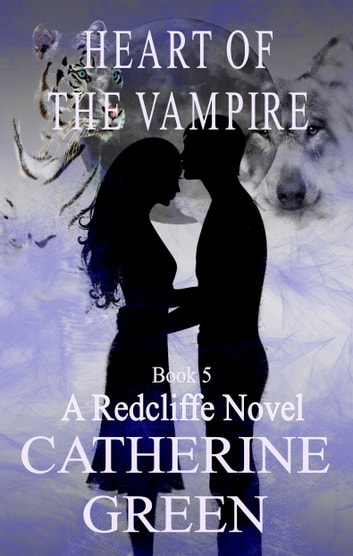 Heart of the Vampire: A Redcliffe Novel Book 5 ebook by Catherine Green