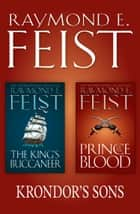 The Complete Krondor's Sons 2-Book Collection: Prince of the Blood, The King's Buccaneer ebook by Raymond E. Feist