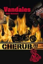 Cherub (Mission 11) - Vandales ebook by Robert Muchamore