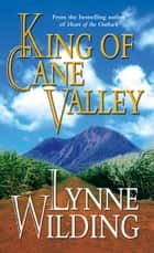King of Cane Valley ebook by Lynne Wilding