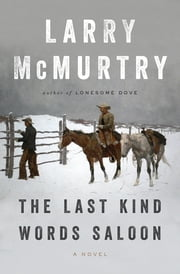 The Last Kind Words Saloon: A Novel ebook by Larry McMurtry