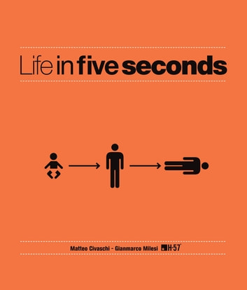 Life in Five Seconds - Over 200 Stories for Those With No Time to Waste ebook by Matteo Civaschi,Gianmarco Milesi