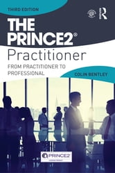 The PRINCE2 Practitioner - From Practitioner to Professional ebook by Colin Bentley