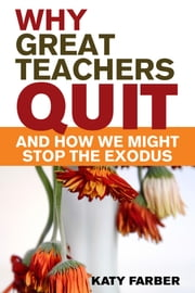 Why Great Teachers Quit and How We Might Stop the Exodus ebook by Katy Farber