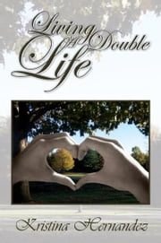 Living a Double Life ebook by Kristina Hernandez
